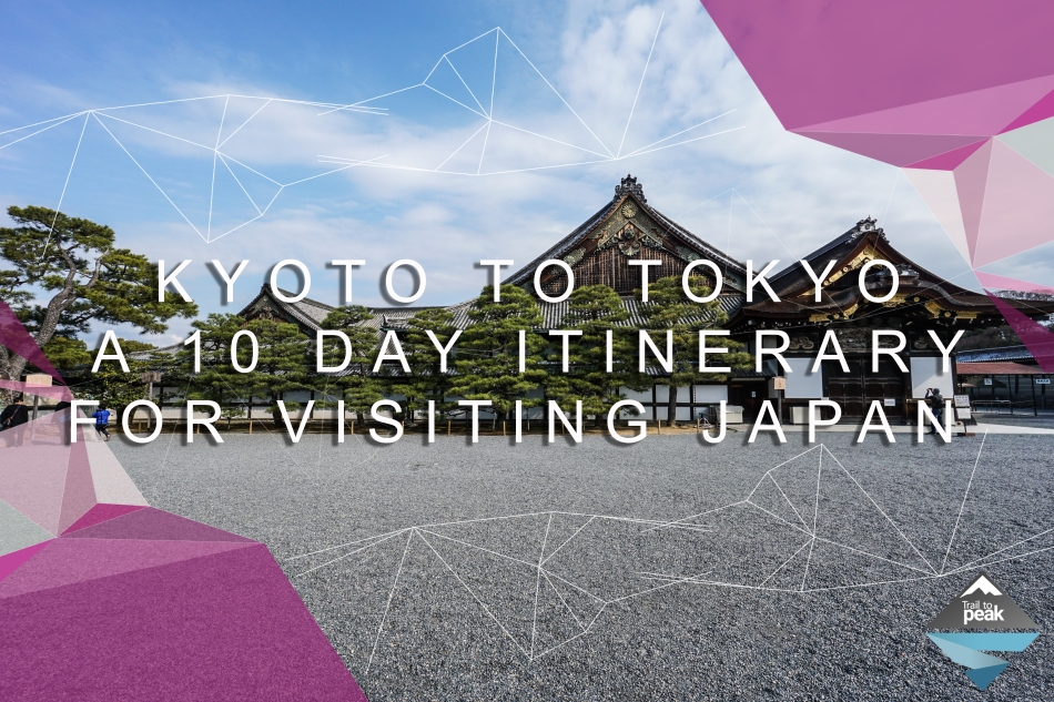 10 Day Itinerary Japan Kyoto Tokyo Trail to Peak