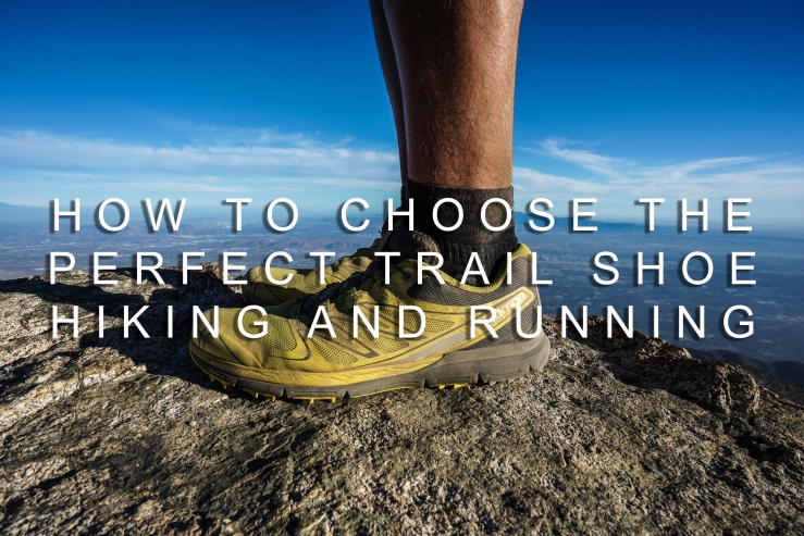 How To Choose The Perfect Trail Shoe For Hiking And Running